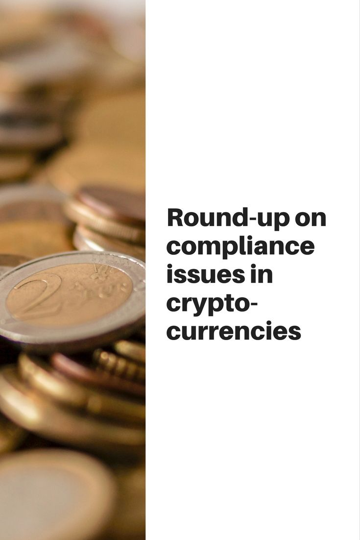 Round up on compliance issues in cryptocurrencies