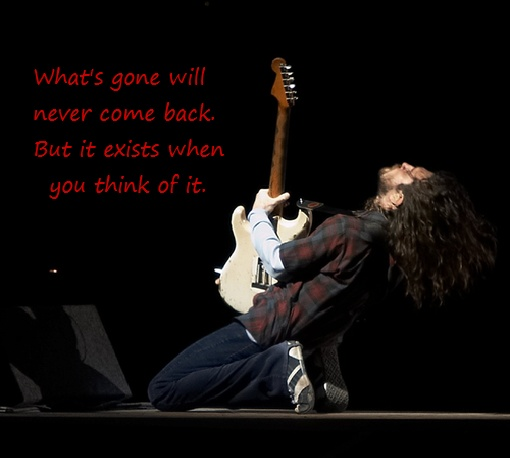 """What's gone will never come back but it exists when you think of it."" John Frusciante"