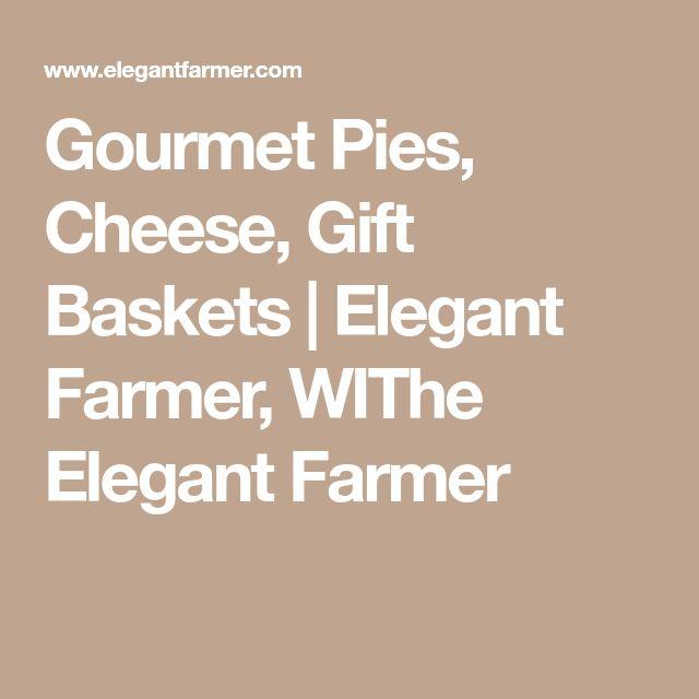 Gourmet Pies, Cheese, Gift Baskets | Elegant Farmer, WIThe Elegant Farmer