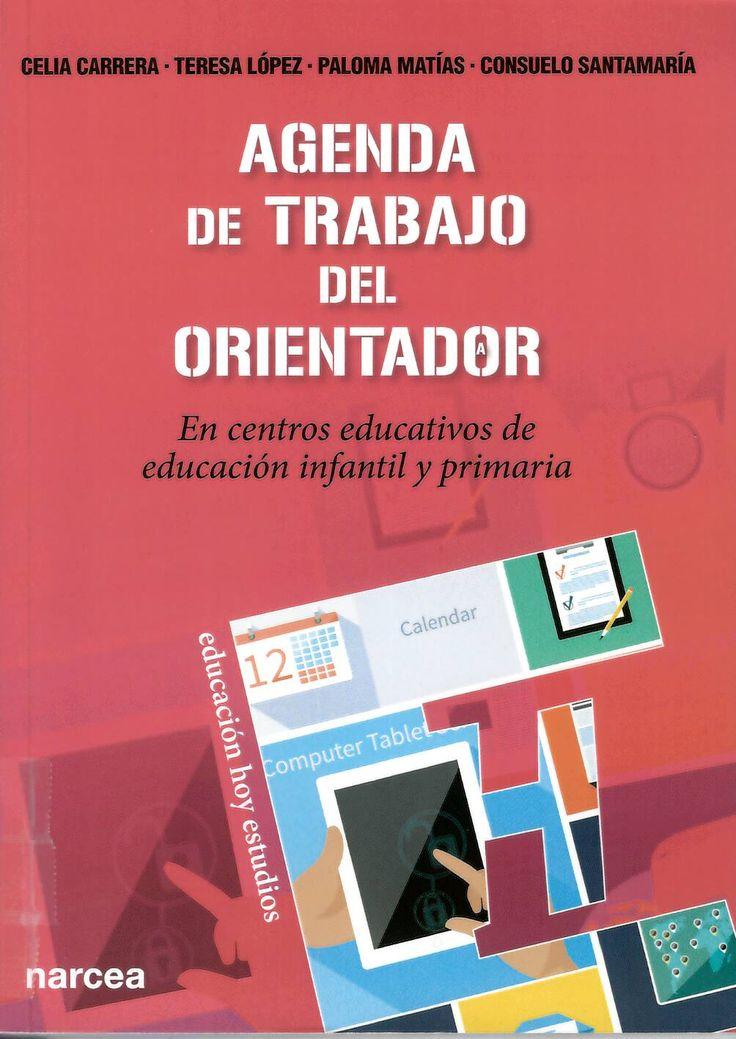 Agenda de trabajo del orientador en centros educativos de educación infantil y primaria / Celia Carrera Álvarez... [et al] http://absysnetweb.bbtk.ull.es/cgi-bin/abnetopac01?TITN=540606