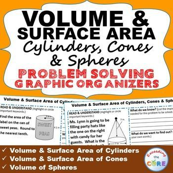 VOLUME & SURFACE AREA OF CYLINDERS, CONES & SPHERES with Graphic Organizer Get your students successfully understanding and solving VOLUME OF CYLINDERS, CONES & SPHERES real-world word problems with these PROBLEM SOLVING GRAPHIC ORGANIZERS Perfect for warm-ups , as classwork, homework, in math centers, assessments, test prep or group work. Topics Covered: ✔ Volume of Cylinders ✔ Volume of Cones ✔ Volume of Spheres ✔ Surface Area of Cylinders ✔ Surface Area of Cones Common Core 8G9
