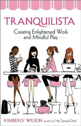 tranquilista: mastering the art of enlightened work and mindful play - kimberly wilson...
