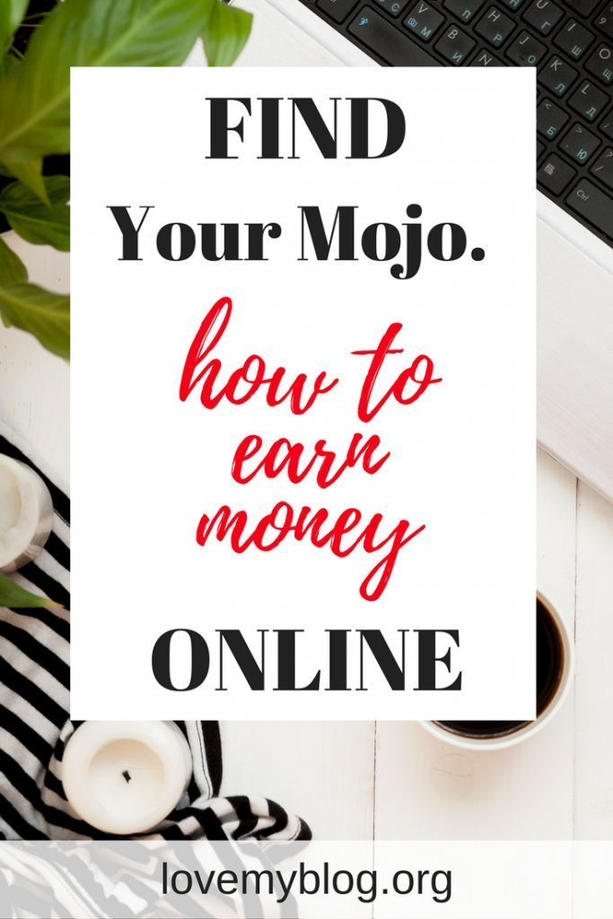 find your mojo, how to make money online