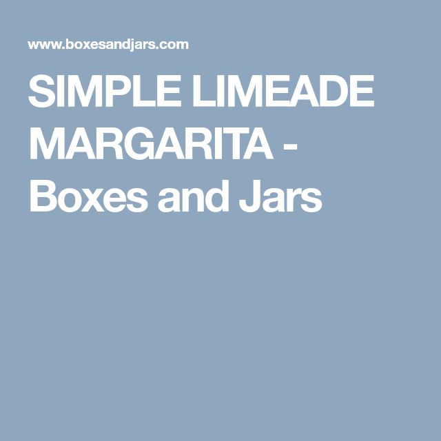 SIMPLE LIMEADE MARGARITA - Boxes and Jars