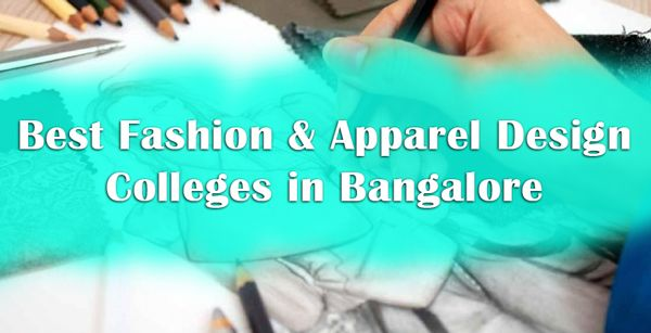 Best Bsc Fashion Apparel Designing Colleges In Bangalore 2019 Course Details Opportuinities Scope Fashion Designing Colleges Apparel Design Fashion Design