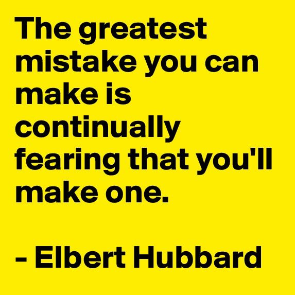 Fear of making mistakes.