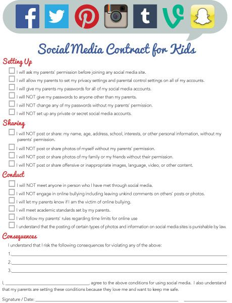 Discuss the following definition with your child before he/she reviews the social media contract for kids.  Webster's definition of social media: forms of electronic communication through which users… share information, ideas, personal messages, and other content (as videos).  Next, review each point of the social media contract with your child. Have him/her initial the box next to it.   Once completed, have your child sign and date the contract.