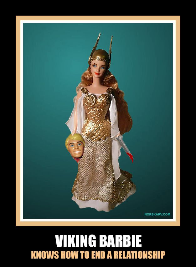 Viking Barbie meme by Dean Hostager. Viking Barbie knows how to end a relationship. norway norwegian funny humor humorous From Norskarv.com.