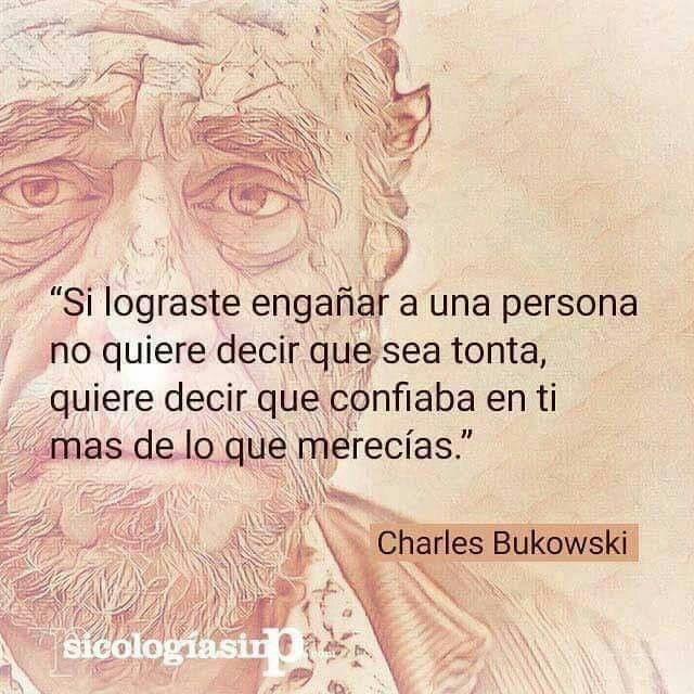 Poemas De Charles Bukowski Sobre El Amor Para Pensar El Engano Frases Bukowsky Frases Frases De Mentiras
