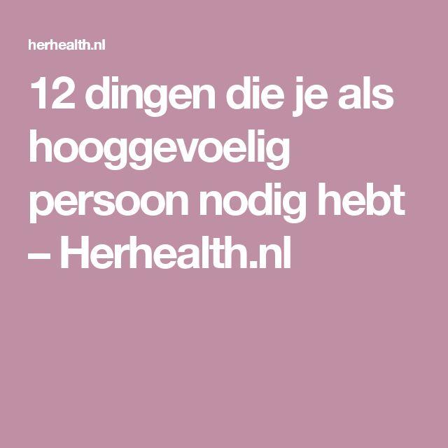 12 dingen die je als hooggevoelig persoon nodig hebt – Herhealth.nl