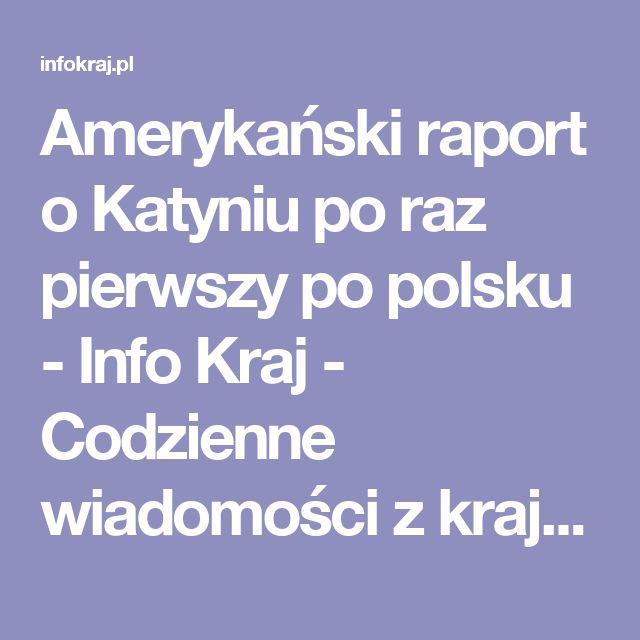 Amerykański raport o Katyniu po raz pierwszy po polsku - Info Kraj - Codzienne wiadomości z kraju! Informacje i fakty z Polski.
