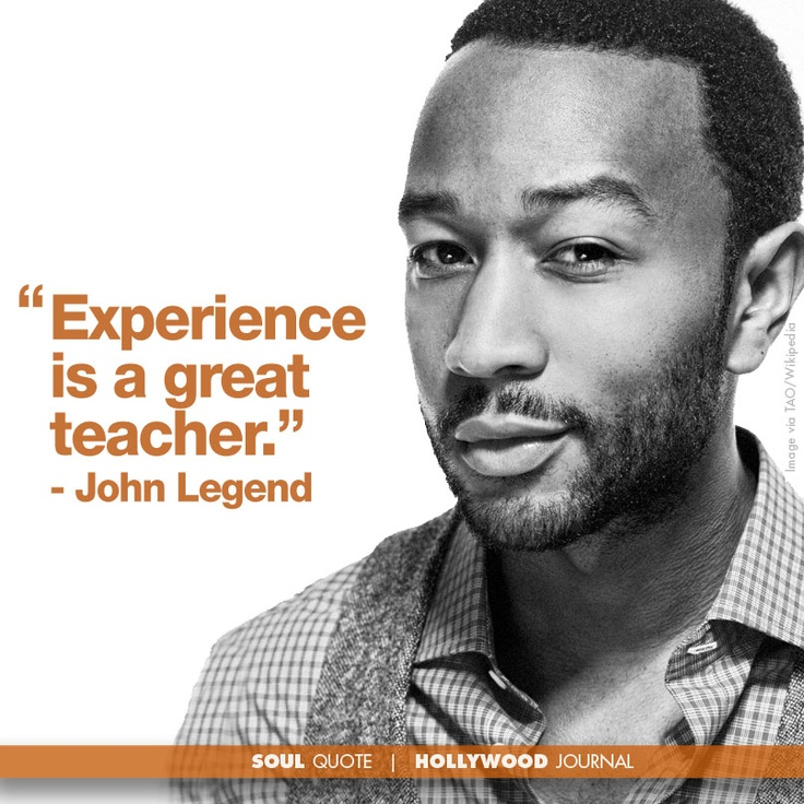 John Legend - Experience is a great teacher!!