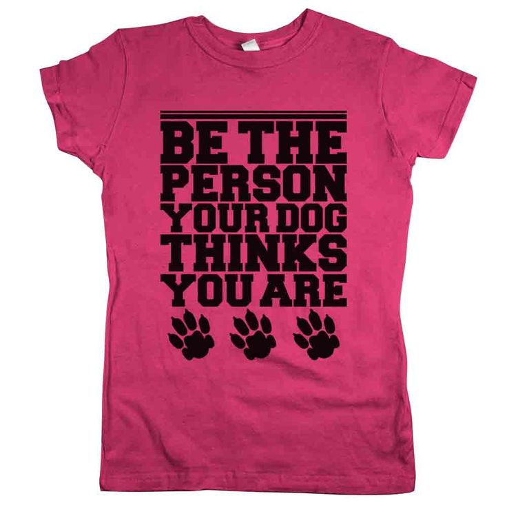'Be The Person Your Dog Thinks You Are'