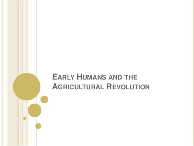 Early humans and the agricultural revolution powerpt