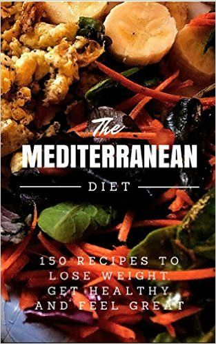 Mediterranean Diet: 150 Recipes to Lose Weight, Get Healthy and Feel Great (Mediterranean Diet, Mediterranean Diet For Beginners, Mediterranean Diet Cookbook, Mediterranean Diet Recipes, Weight Loss) - Kindle edition by LR Smith. Cookbooks, Food & Wine Kindle eBooks @ Amazon.com.