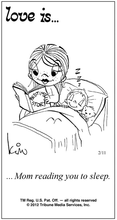 Love is Mom reading you to sleep. Even when we can read it ourselves, it is good to read together.