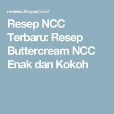 Resep NCC Terbaru: Resep Buttercream NCC Enak dan Kokoh