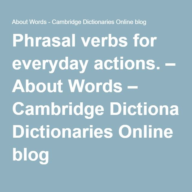 Phrasal verbs for everyday actions. – About Words – Cambridge Dictionaries Online blog