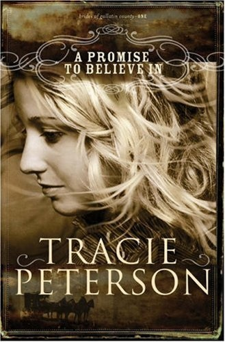 A Promise to Believe In (The Brides of Gallatin County, Book 1) by Tracie Peterson