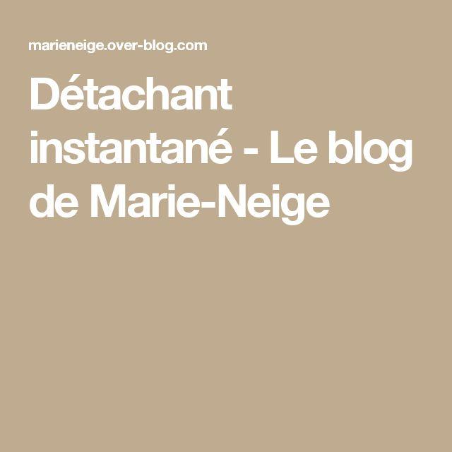 Détachant instantané - Le blog de Marie-Neige