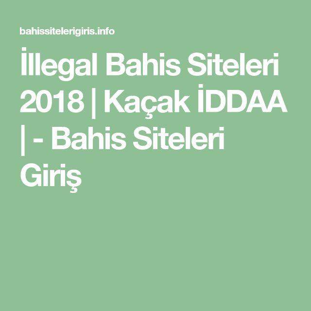 İllegal Bahis Siteleri 2018 | Kaçak İDDAA | - Bahis Siteleri Giriş