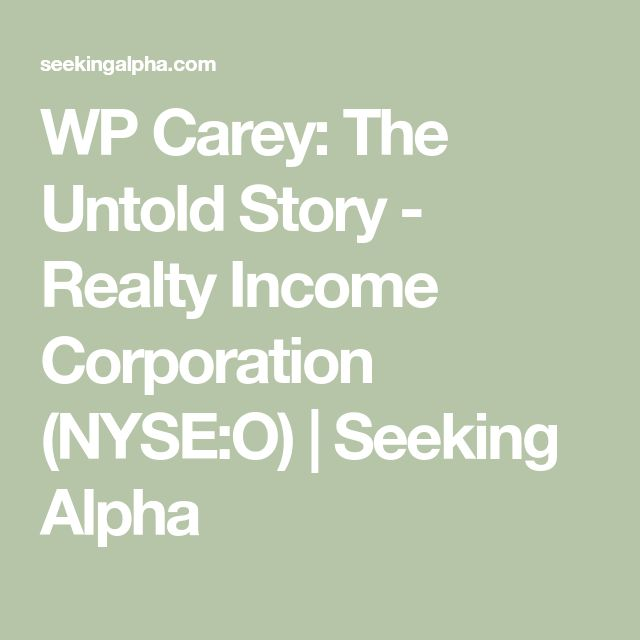 WP Carey: The Untold Story - Realty Income Corporation (NYSE:O) | Seeking Alpha