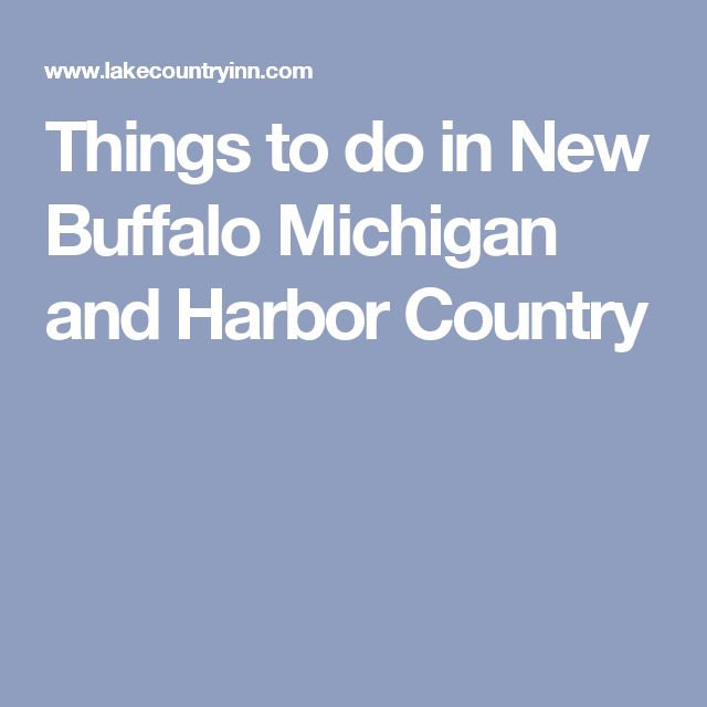 Things to do in New Buffalo Michigan and Harbor Country