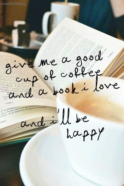 Give me a good cup of coffee, a book I love at a bookstore and I'll be happy!