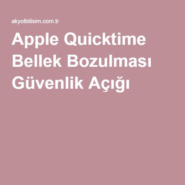 Apple Quicktime Bellek Bozulması Güvenlik Açığı