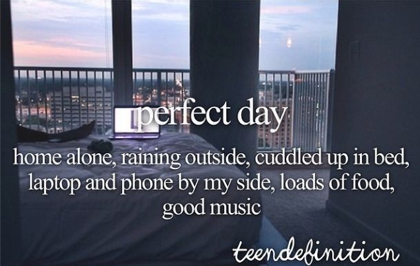 perfect day - home alone, raining outside, cuddled up in bed, laptop and phone by my side, loads of food, good music