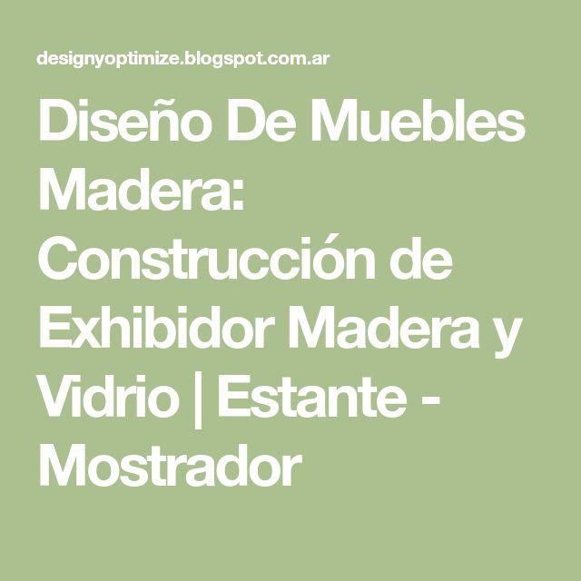 Diseño De Muebles Madera: Construcción de Exhibidor Madera y Vidrio | Estante - Mostrador