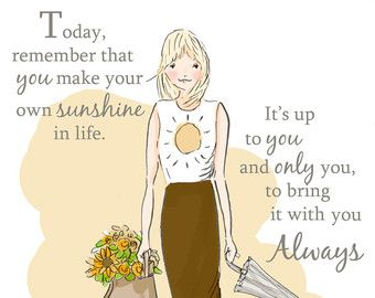 Today, remember that you make your own sunshine in life. It's up to you and only you to bring it with you always. - Spring - Fresh Flowers - Cards Art for Women- Art for Women - cards for Women