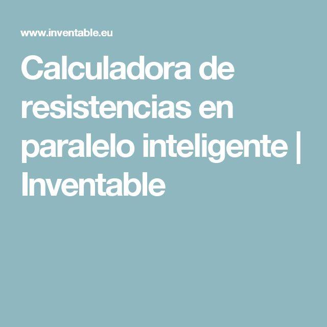 Calculadora de resistencias en paralelo inteligente | Inventable