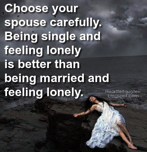 ... and feeling lonely is better than being married and feeling lonely