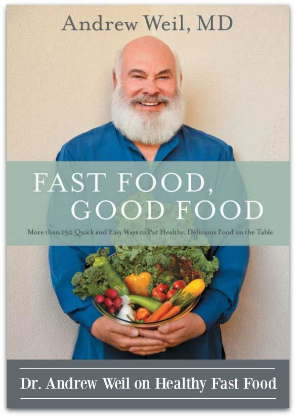 Fast food CAN be good food, and this new cookbook from Dr. Andrew Weil makes it easier than ever.   Fit Bottomed Eats