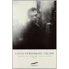 Louis Ferdinand Celine - Viaggio al termine della notte