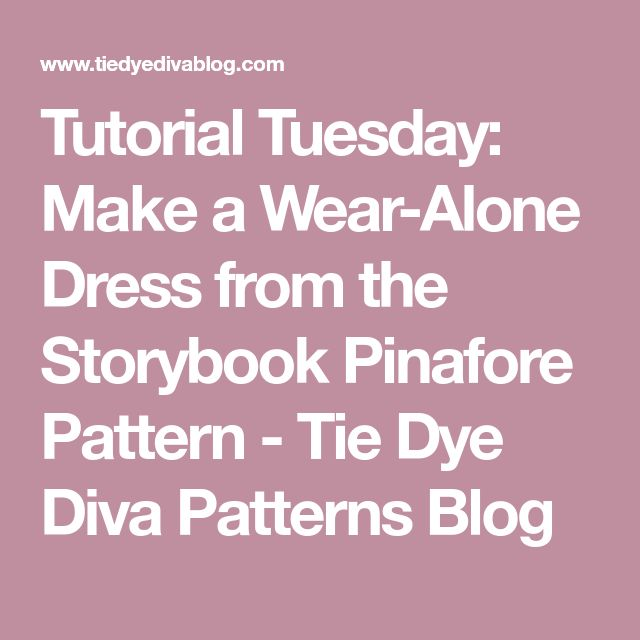 Tutorial Tuesday: Make a Wear-Alone Dress from the Storybook Pinafore Pattern - Tie Dye Diva Patterns Blog