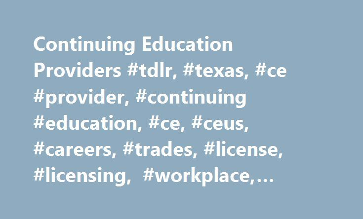 Continuing Education Providers #tdlr, #texas, #ce #provider ...