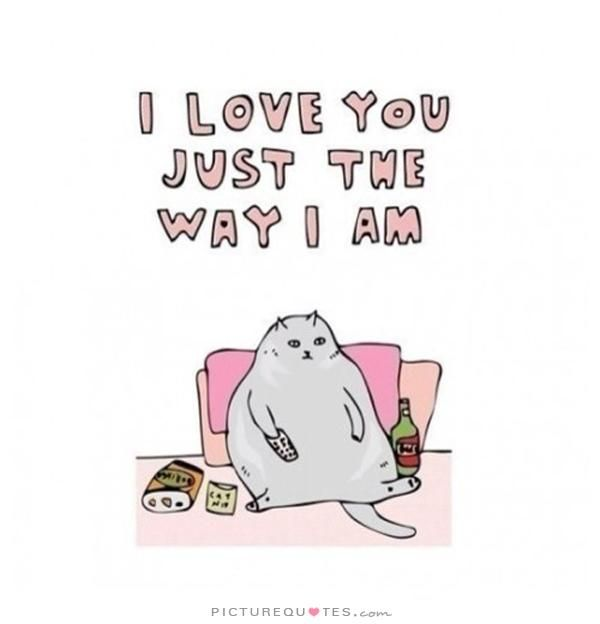 I Love You Just The Way I Am. Picture Quotes.