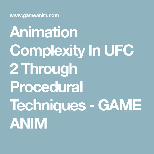 Animation Complexity In UFC 2 Through Procedural Techniques - GAME ANIM