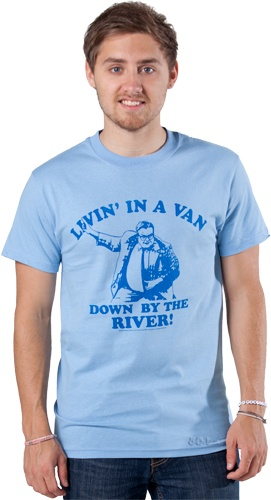 "This Saturday Night Live shirt features Matt Foley saying his trademark line ""Livin' in A Van... Down By The RIVER!"""