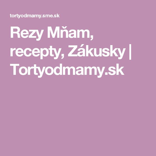 Rezy Mňam, recepty, Zákusky | Tortyodmamy.sk