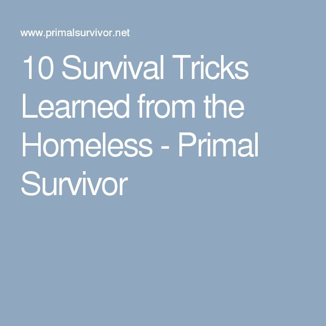 10 Survival Tricks Learned from the Homeless + more... - Primal Survivor