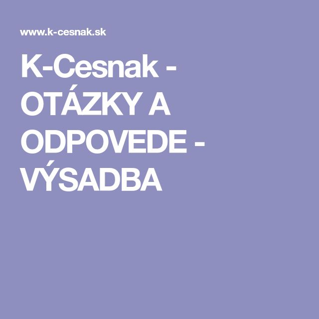 K-Cesnak - OTÁZKY A ODPOVEDE - VÝSADBA