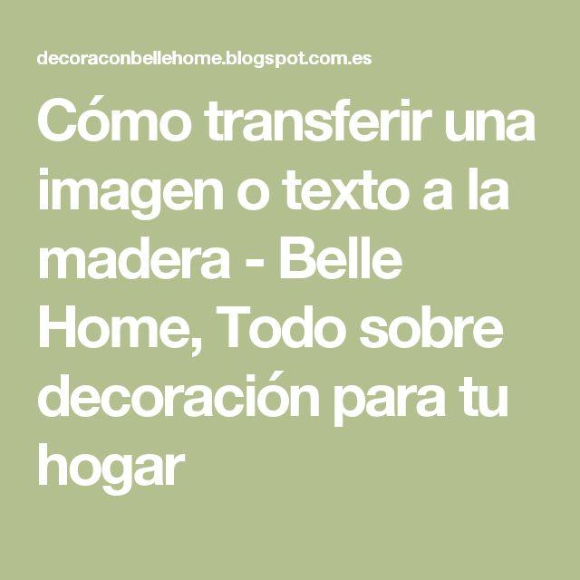 Cómo transferir una imagen o texto a la madera - Belle Home, Todo sobre decoración para tu hogar