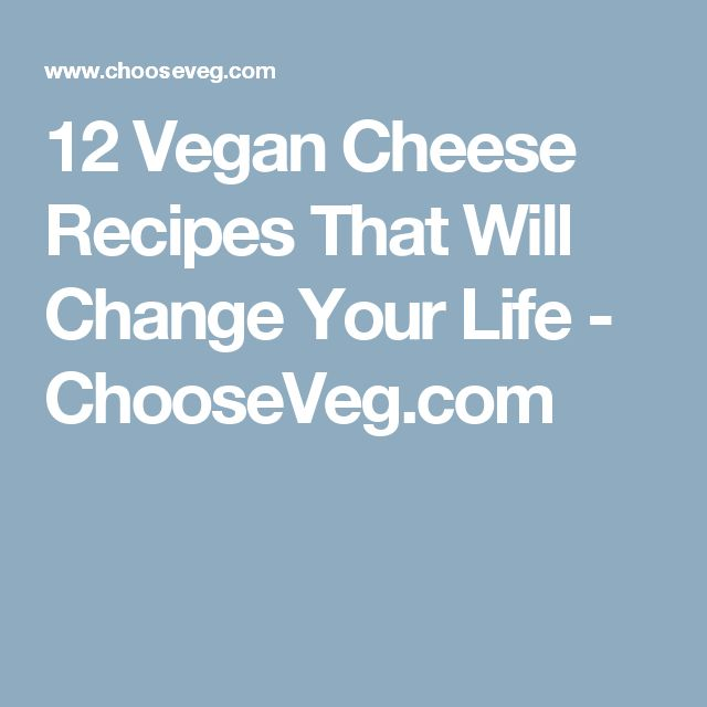 12 Vegan Cheese Recipes That Will Change Your Life - ChooseVeg.com