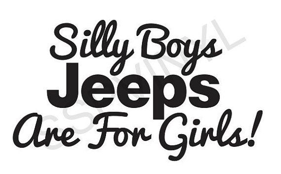 Silly Boys Jeeps Are For Girls Vinyl Funny Car Decal