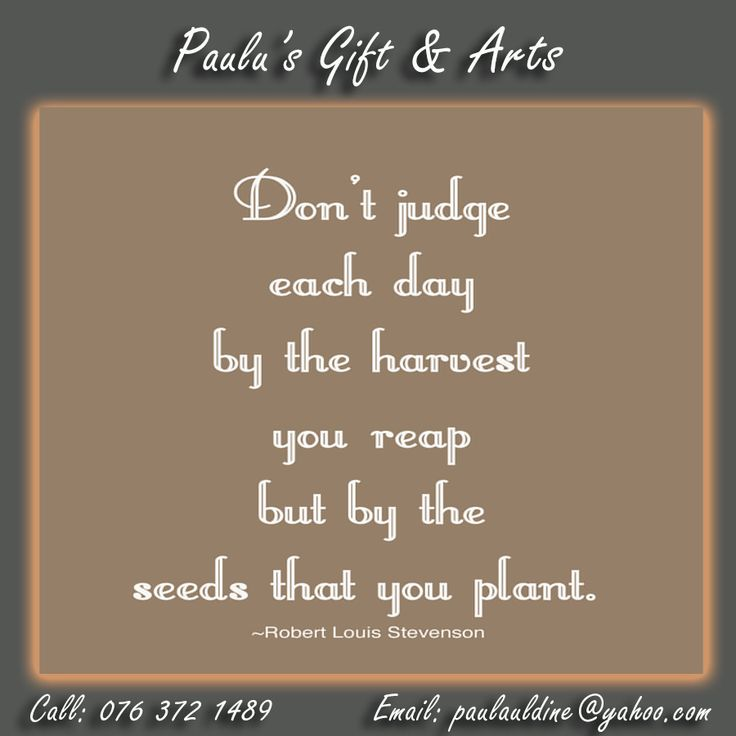 """Don't judge each day by the harvest you reap, but by the seeds that you plant."" - Robert Louis Stevenson. #Quote #Reap #Plant"