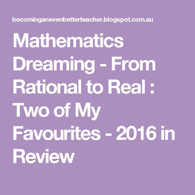Mathematics Dreaming - From Rational to Real : Two of My Favourites - 2016 in Review