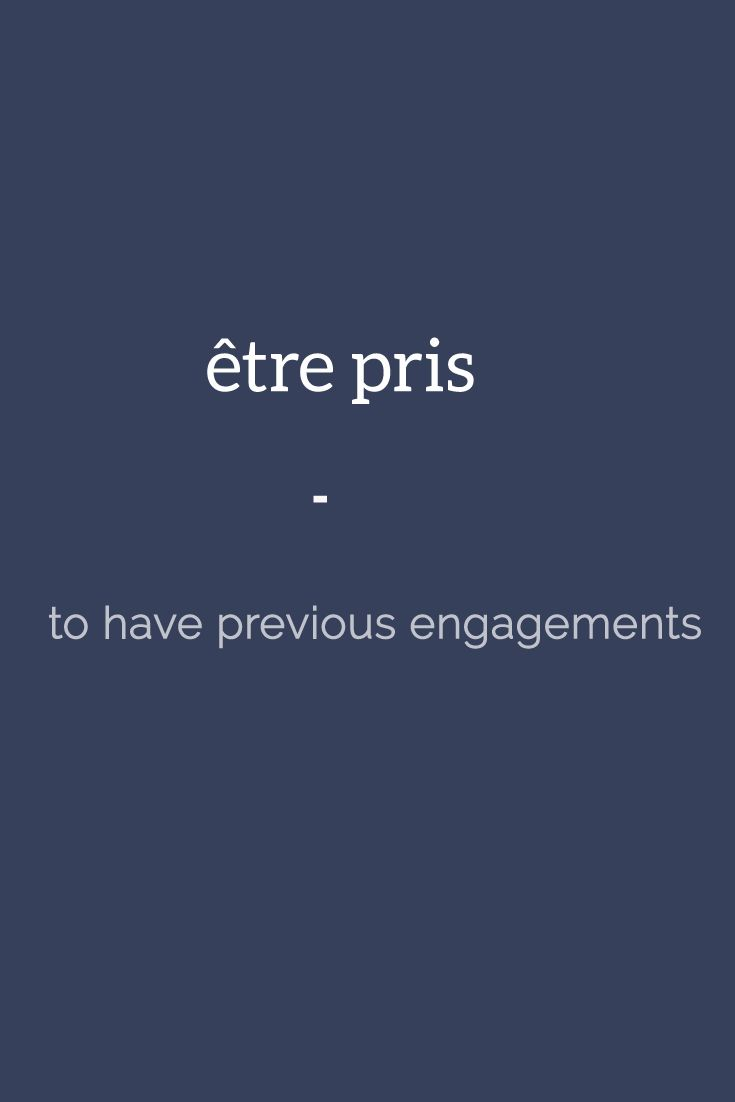 être pris - to have previous engagements | For more French expressions you can learn daily, get a copy of this e-book from Talk in French: https://store.talkinfrench.com/product/french-expressions/